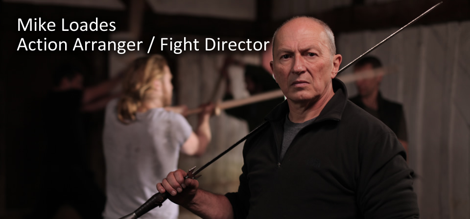 Mike Loades – Action Arranger / Fight Director
